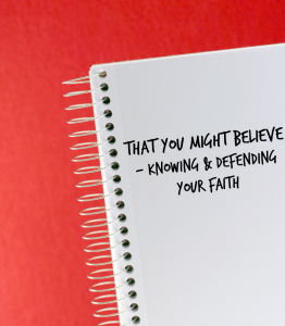 That You Might Believe - Knowing and Defending Your Faith by Steve Carr, Grace Reformed Church, Rogers, Arkansas.